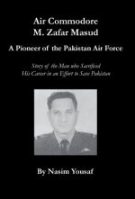 Air Commodore M. Zafar Masud - A Pioneer of the Pakistan Air Force