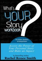 What's Your Story? Workbook for Writers, Speakers, & Entrepreneurs