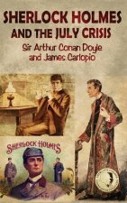 Sherlock Holmes and the July Crisis - A Lost Novel