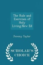 Rule and Exercises of Holy Living.New Ed - Scholar's Choice Edition