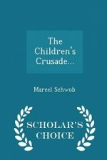 Children's Crusade... - Scholar's Choice Edition