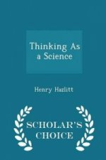 Thinking as a Science - Scholar's Choice Edition