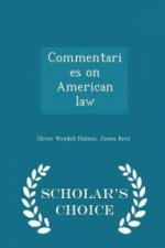 Commentaries on American Law - Scholar's Choice Edition
