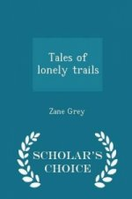 Tales of Lonely Trails - Scholar's Choice Edition