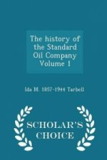 History of the Standard Oil Company Volume 1 - Scholar's Choice Edition