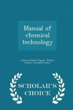 Manual of Chemical Technology - Scholar's Choice Edition