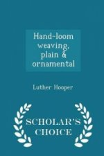 Hand-Loom Weaving, Plain & Ornamental - Scholar's Choice Edition