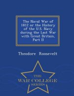 Naval War of 1812 or the History of the U.S. Navy During the Last War with Great Britain, Part II - War College Series