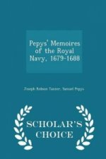 Pepys' Memoires of the Royal Navy, 1679-1688 - Scholar's Choice Edition