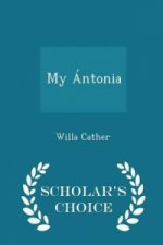 My Antonia - Scholar's Choice Edition
