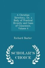 Christian Directory, Or, a Body of Practical Divinity and Cases of Conscience, Volume 4 - Scholar's Choice Edition