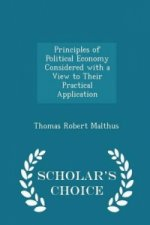 Principles of Political Economy Considered with a View to Their Practical Application - Scholar's Choice Edition