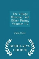 Village Minstrel, and Other Poems, Volumes 1-2 - Scholar's Choice Edition