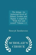 Deluge. an Historical Novel of Poland, Sweden and Russia. a Sequel to with Fire and Sword Volume V.1 - Scholar's Choice Edition