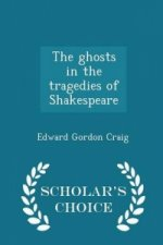 Ghosts in the Tragedies of Shakespeare - Scholar's Choice Edition