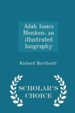 Adah Isaacs Menken; An Illustrated Biography - Scholar's Choice Edition