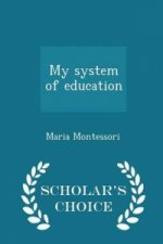 My System of Education - Scholar's Choice Edition