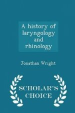 History of Laryngology and Rhinology - Scholar's Choice Edition