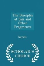 Disciples at Sais and Other Fragments - Scholar's Choice Edition
