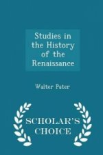 Studies in the History of the Renaissance - Scholar's Choice Edition