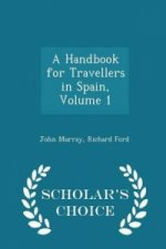 Handbook for Travellers in Spain, Volume 1 - Scholar's Choice Edition