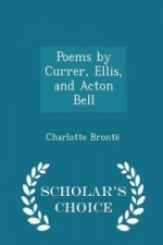 Poems by Currer, Ellis, and Acton Bell - Scholar's Choice Edition