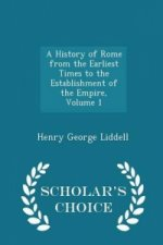 History of Rome from the Earliest Times to the Establishment of the Empire, Volume 1 - Scholar's Choice Edition