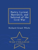 Poetry Lyrical, Narrative, and Satirical of the Civil War - War College Series