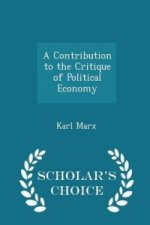 Contribution to the Critique of Political Economy - Scholar's Choice Edition