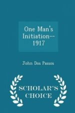 One Man's Initiation--1917 - Scholar's Choice Edition