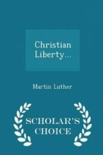 Christian Liberty... - Scholar's Choice Edition