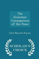 Economic Consequences of the Peace - Scholar's Choice Edition