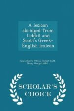 Lexicon Abridged from Liddell and Scott's Greek-English Lexicon - Scholar's Choice Edition
