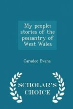 My People; Stories of the Peasantry of West Wales - Scholar's Choice Edition