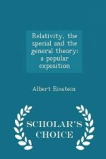 Relativity, the Special and the General Theory; A Popular Exposition - Scholar's Choice Edition