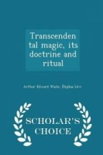 Transcendental Magic, Its Doctrine and Ritual - Scholar's Choice Edition