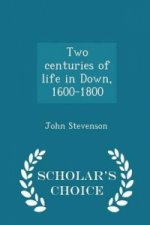 Two Centuries of Life in Down, 1600-1800 - Scholar's Choice Edition