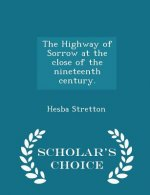 Highway of Sorrow at the Close of the Nineteenth Century. - Scholar's Choice Edition