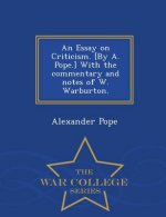 Essay on Criticism. [By A. Pope.] with the Commentary and Notes of W. Warburton. - War College Series