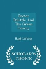 Doctor Dolittle and the Green Canary - Scholar's Choice Edition