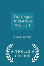 Gospel of Matthew Volume 1 - Scholar's Choice Edition