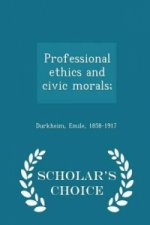 Professional Ethics and Civic Morals; - Scholar's Choice Edition