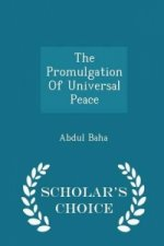 Promulgation of Universal Peace - Scholar's Choice Edition