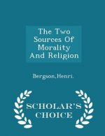 Two Sources of Morality and Religion - Scholar's Choice Edition