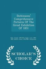 Dickinsons' Comprehensive Pictures of the Great Exhibition of 1851 - Scholar's Choice Edition
