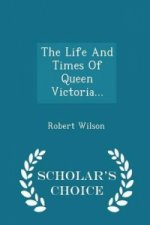 Life and Times of Queen Victoria... - Scholar's Choice Edition