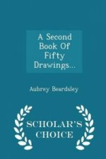 Second Book of Fifty Drawings... - Scholar's Choice Edition