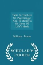 Talks to Teachers on Psychology; And to Students on Some of Life's Ideals - Scholar's Choice Edition