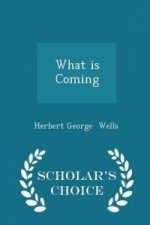 What Is Coming - Scholar's Choice Edition