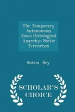 Temporary Autonomous Zone; Ontological Anarchy; Poetic Terrorism - Scholar's Choice Edition